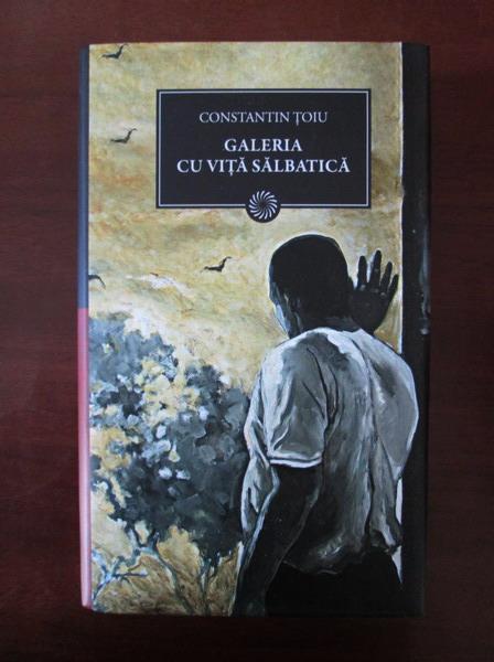 Anticariat: Constantin Toiu - Galeria cu vita salbatica