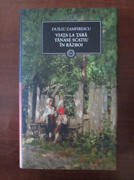 Anticariat: Duiliu Zamfirescu - Viata la tara. Tanase Scatiu. In razboi