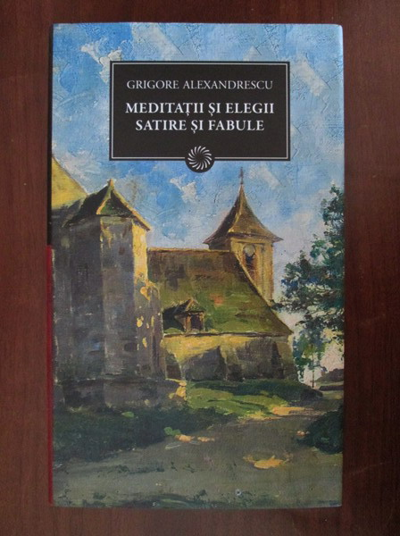 Anticariat: Grigore Alexandrescu - Meditatii si elegii, satire si fabule