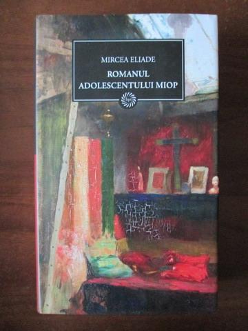 Anticariat: Mircea Eliade - Romanul adolescentului miop