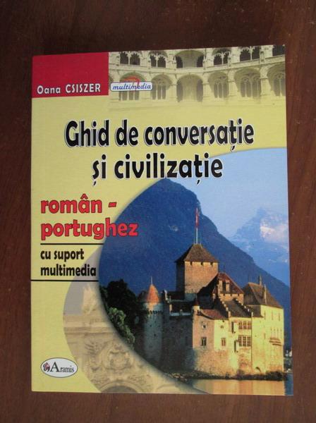 Anticariat: Oana Csiszer - Ghid de conversatie si civilizatie roman - portughez