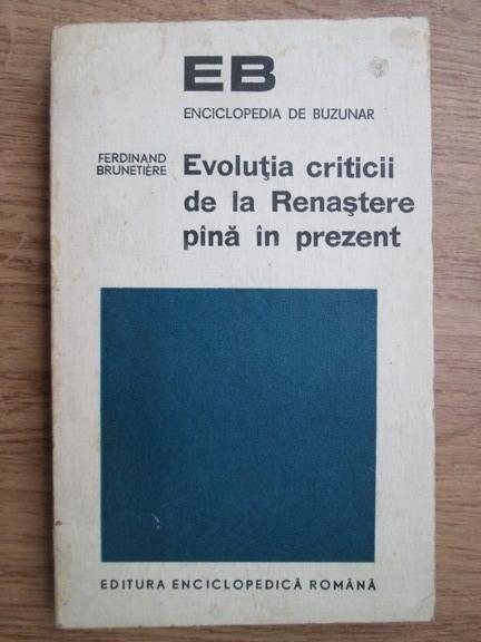 Anticariat: Ferdinand Brunetiere - Evolutia criticii de la Renastere pana in prezent