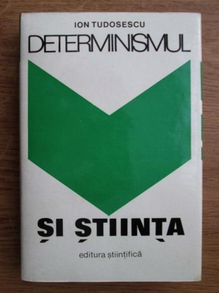 Anticariat: Ion Tudosescu - Determinismul si stiinta. Discurs filozofic asupra teoriei si metodei determinismului