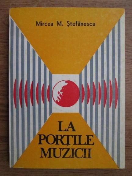 Anticariat: Mircea Stefanescu - La portile muzicii