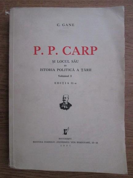 Anticariat: C. Gane - P. P. Carp si locul sau in istoria politica a tarii (volumul 1, 1937)