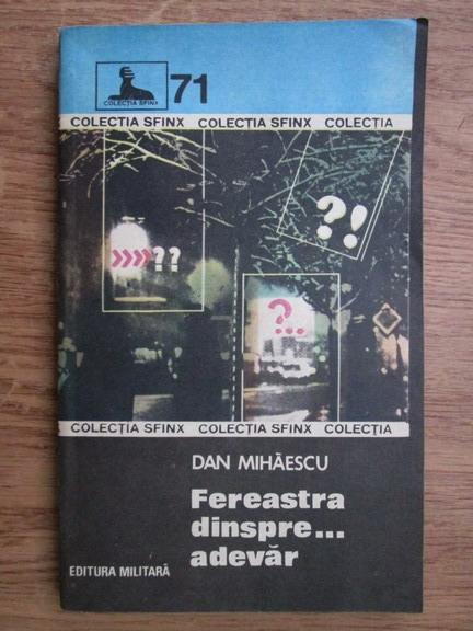 Anticariat: Dan Mihaescu - Fereastra dinspre... adevar