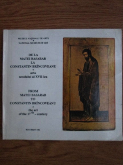 Anticariat: De la Matei Basarab la Constantin Brincoveanul. Arta secolului XVII-lea