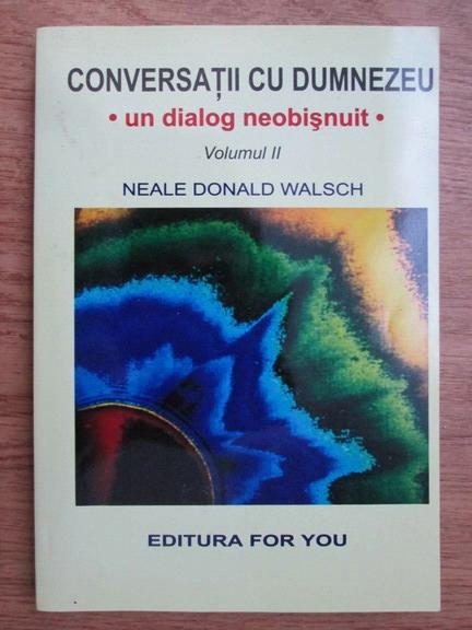Anticariat: Neale Donald Walsch - Conversatii cu Dumnezeu. Un dialog neobisnuit (volumul 2)