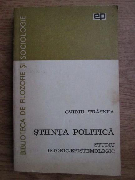 Anticariat: Ovidiu Trasnea - Stiinta politica. Studiu istoric-epistemologic
