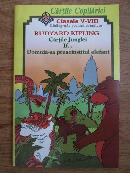 Anticariat: Rudyard Kipling - Cartile junglei. Domnia-sa preacinstitul elefant