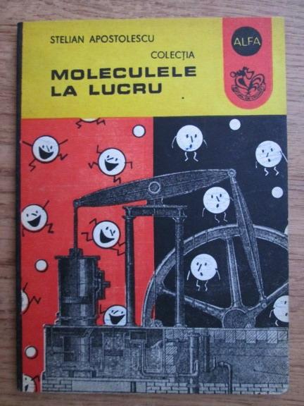Anticariat: Stelian Apostolescu - Moleculele la lucru