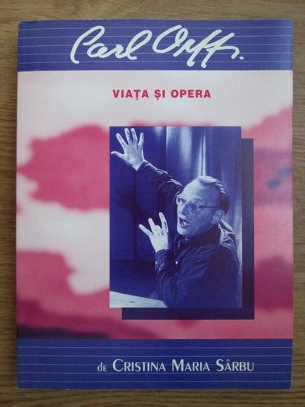 Anticariat: Cristina Maria Sarbu - Carl Orff. Viata si opera