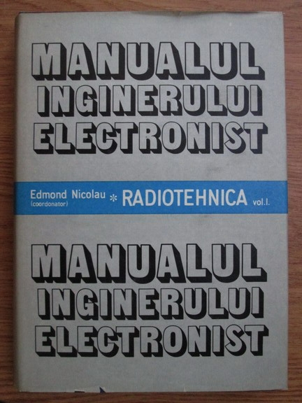 Anticariat: Edmond Nicolau - Manualul inginerului electronist. Radiotehnica (volumul 1)