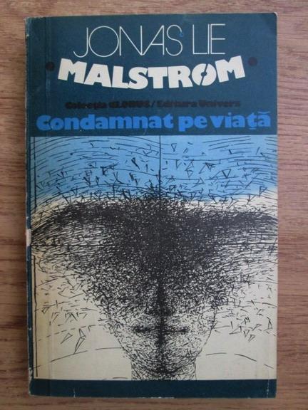 Anticariat: Jonas Lie - Malstrom condamnat pe viata