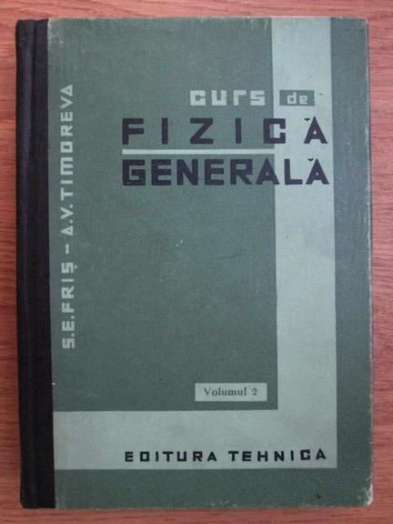 Anticariat: S. E. Fris, A. V. Timoreva - Curs de fizica generala (volumul 2)