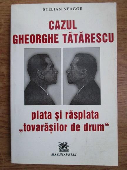 Anticariat: Stelian Neagoe - Cazul Gheorghe Tatarescu, plata si rasplata tovarasilor de drum