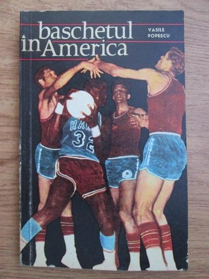 Anticariat: Vasile Popescu - Baschetul in America