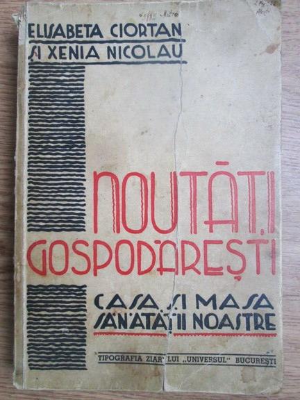 Anticariat: Elisabeta Ciortan, Xenia Nicolau - Noutati gospodaresti, casa si masa sanatatii noastre