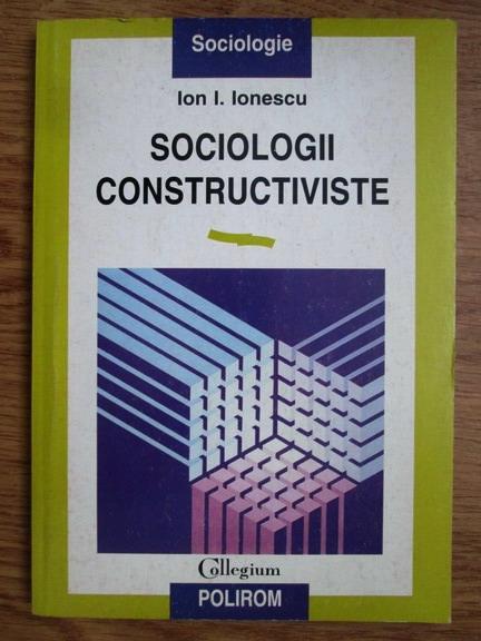 Anticariat: Ion I. Ionescu - Sociologii constructiviste