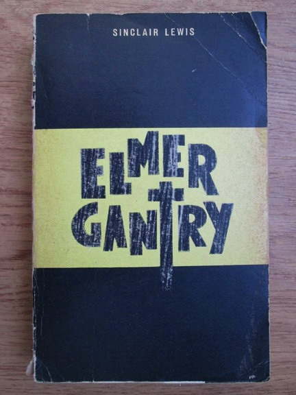 Anticariat: Sinclair Lewis - Elmer Gantry