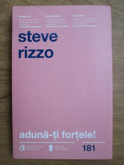 Anticariat: Steve Rizzo - Aduna-ti fortele! Cum sa gandesti, sa razi si sa te bucuri de drumul tau catre succes