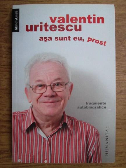 Anticariat: Valentin Uritescu - Asa sunt eu, prost. Fragmente autobiografice