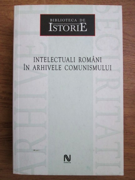 Anticariat: Dan Catanus - Intelectuali romani in arhivele comunismului