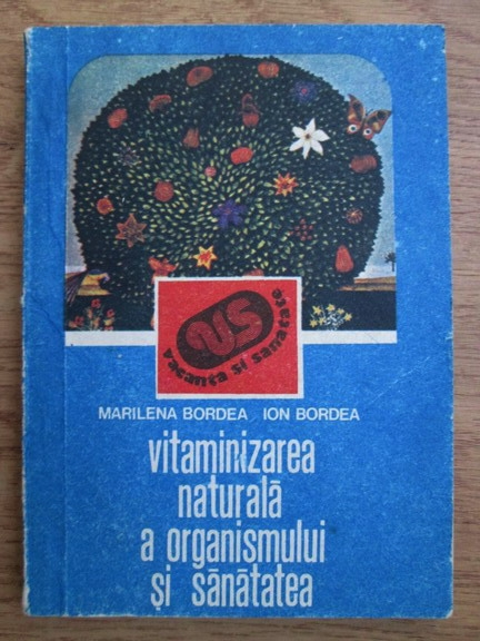 Anticariat: Marilena Bordea, Ion Bordea - Vitaminizarea naturala a organismului si sanatatea
