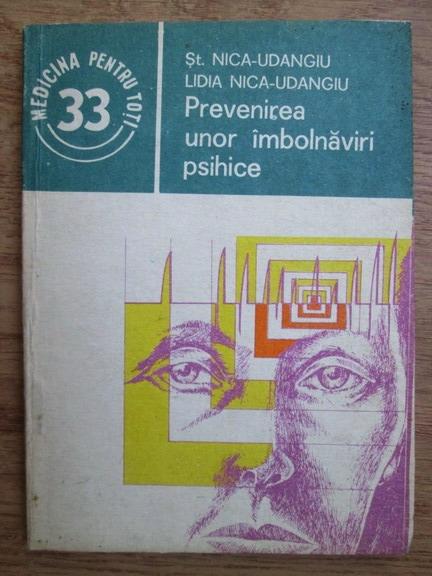 Anticariat: St. Nica Udangiu, Lidia Nica Udangiu - Prevenirea unor imbolnaviri psihice