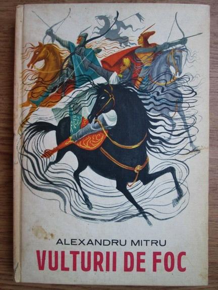 Anticariat: Alexandru Mitru - Vulturii de foc, legenda valaha (cu ilustratii de Victor Sturmer)