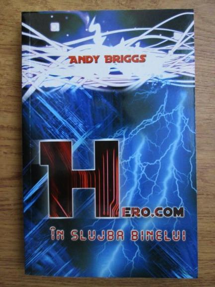 Anticariat: Andy Briggs - Hero.com, in slujba binelui