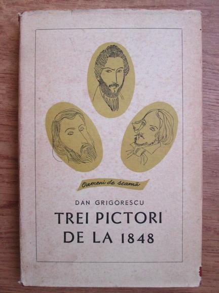Anticariat: Dan Grigorescu - Trei pictori de la 1848