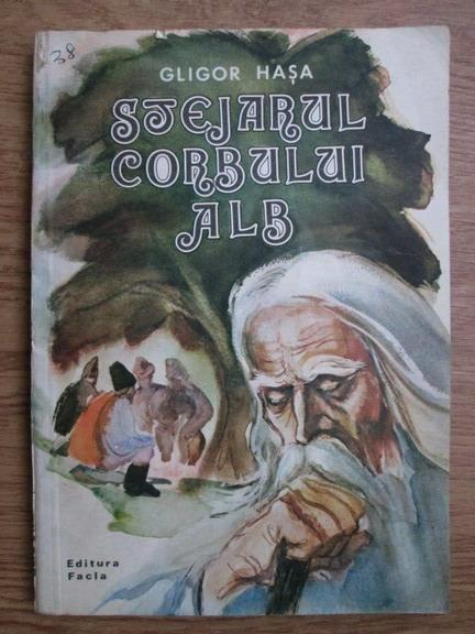 Anticariat: Gligor Hasa - Stejarul corbului alb