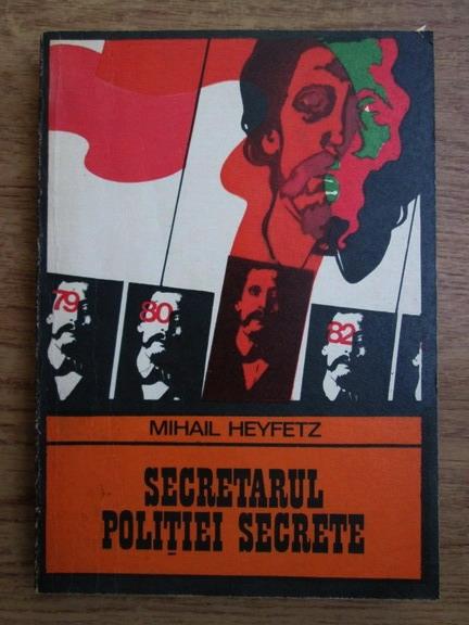 Anticariat: Mihail Heyfetz - Secretarul politiei secrete
