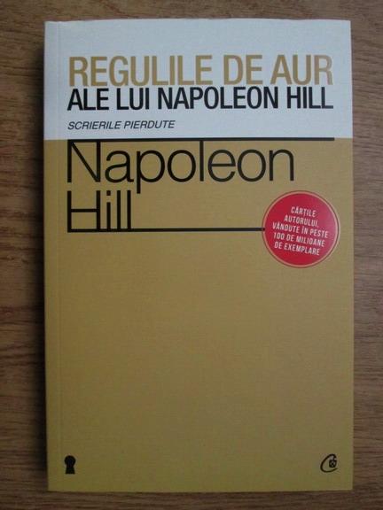 Anticariat: Napoleon Hill - Regulile de aur ale lui Napoleon Hill
