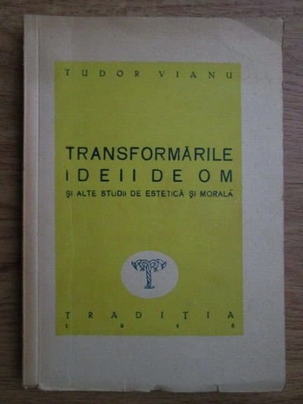 Anticariat: Tudor Vianu - Transformarile ideii de om si alte studii de estetica si morala