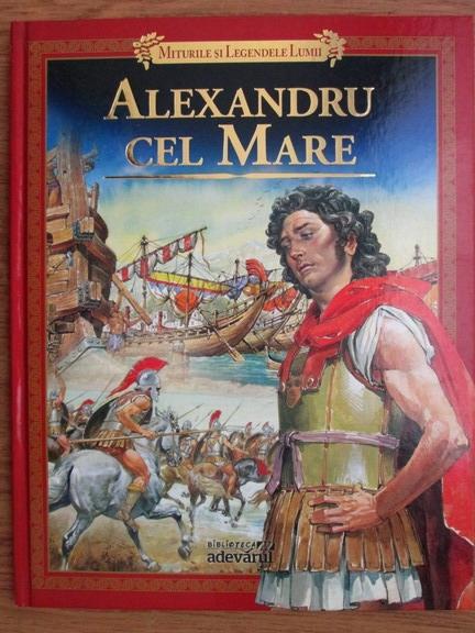 Anticariat: Alexandru cel Mare (Miturile si legendele lumii, nr. 10)