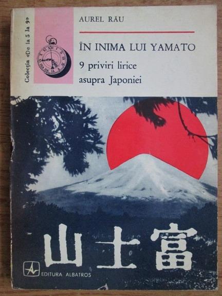 Anticariat: Aurel Rau - In inima lui Yamato. 9 priviri lirice asupra Japoniei