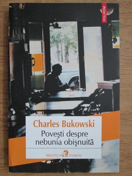 Anticariat: Charles Bukowski - Povesti despre nebunia obisnuita