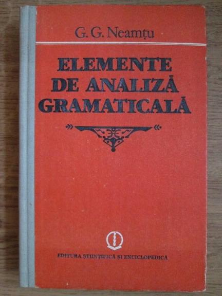 Anticariat: G. G. Neamtu - Elemente de analiza gramatica