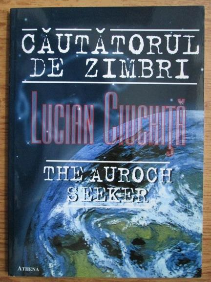 Anticariat: Lucian Ciuchita - Cautatorul de zimbri (editie bilingva)