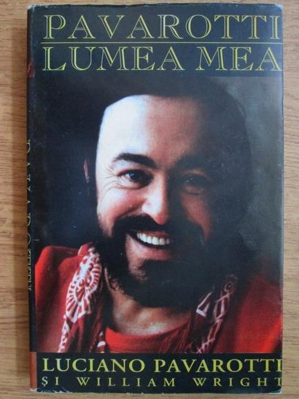 Anticariat: Luciano Pavarotti, William Wright - Lumea mea