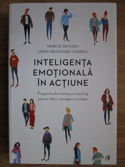 Anticariat: Marcia Hughes, James Bradford Terrell - Inteligenta emotionala in actiune