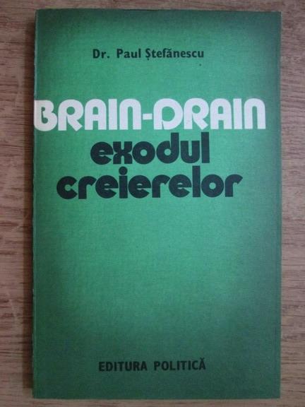 Anticariat: Paul Stefanescu - Brain Drain. Exodul creierelor