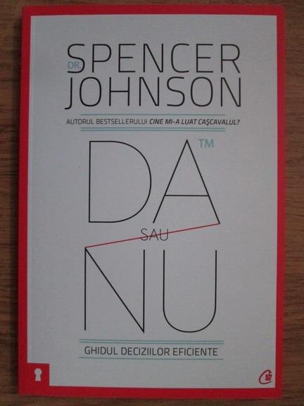Anticariat: Spencer Johnson - Da sau nu. Ghidul deciziilor eficiente