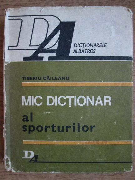 Anticariat: Tiberiu Caileanu - Mic dictionar al sporturilor