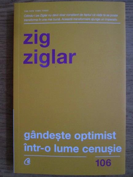 Anticariat: Zig Ziglar - Gandeste optimist intr-o lume cenusie