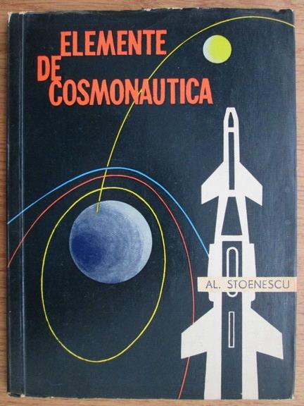 Anticariat: Al. Stoenescu - Elemente de cosmonautica