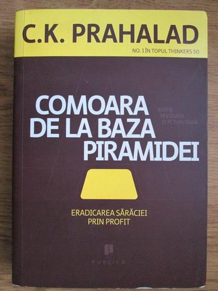 Anticariat: C. K. Prahalad - Comoara de la baza piramidei. Erdaicarea saraciei prin profit
