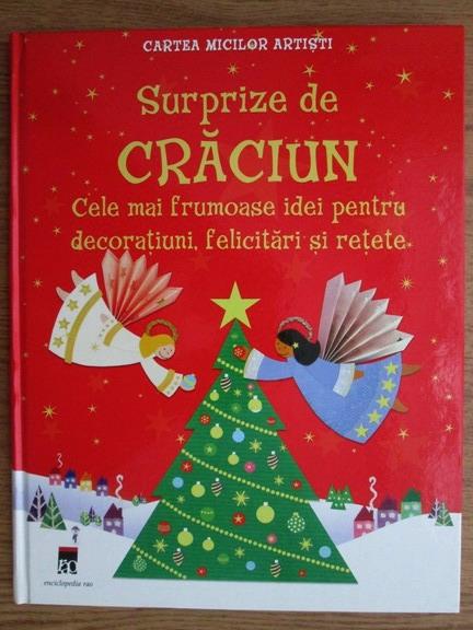 Anticariat: Fiona Watt, Rebecca Gilpin - Surprize de Craciun. Cele mai frumoase idei pentru decoratiuni, felicitari si retete